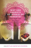 Why Are Faggots Afraid of Other Faggots by Mattilda Bernstein Sycamore