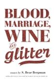 Blood, Marriage, Wine, & Glitter by S. Bear Bergman